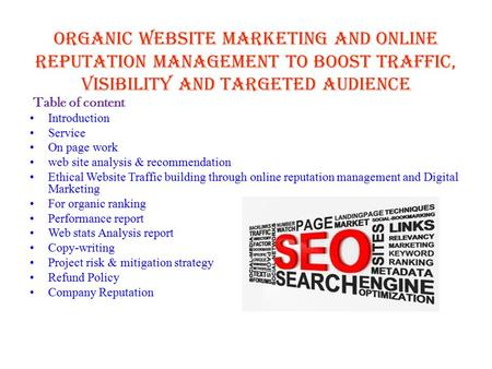 Organic Website Marketing and Online Reputation Management To Boost Traffic, Visibility and Targeted Audience Table of content Introduction Service On.