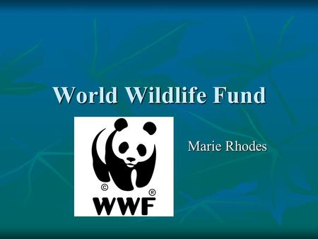 World Wildlife Fund Marie Rhodes. Mission Conservation Science Program Advance biodiversity conservation worldwide through the development and application.