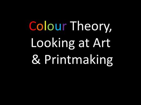 Colour Theory, Looking at Art & Printmaking. Colour Wheel warm cool.
