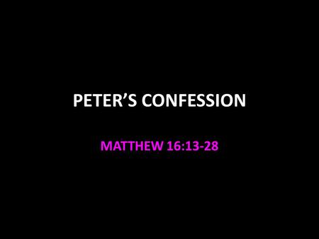 "PETER'S CONFESSION MATTHEW 16:13-28. Caesarea Philippi Way up north of Galilee Shrine for idols there Jesus asks the apostles, ""Who do men say that I,"