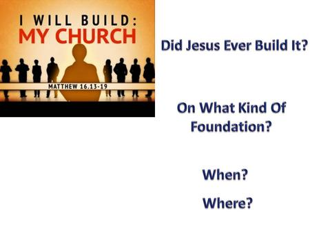 Who Is Jesus? Jesus proposes question leading up to his promise to build his church (Matt. 16:13-15)