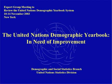 The United Nations Demographic Yearbook: In Need of Improvement Expert Group Meeting to Review the United Nations Demographic Yearbook System 10-14 November.