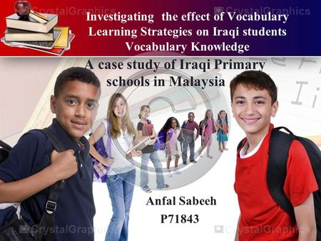 Investigating the effect of Vocabulary Learning Strategies on Iraqi students Vocabulary Knowledge A case study of Iraqi Primary schools in Malaysia Anfal.