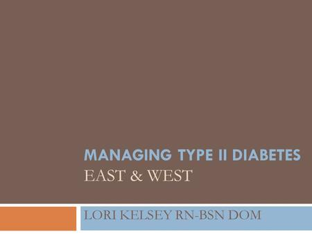 <strong>MANAGING</strong> TYPE II DIABETES EAST & WEST LORI KELSEY RN-BSN DOM.