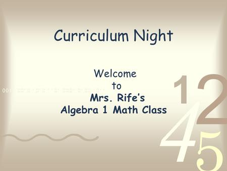 Curriculum Night Welcome to Mrs. Rife's Algebra 1 Math Class.
