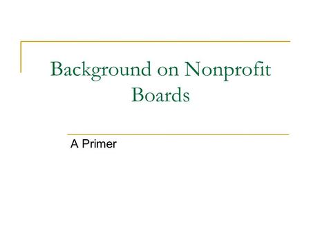 Background on Nonprofit Boards A Primer. Nonprofit Organizations Revenue generated by a nonprofit organization (through donations, grants or corporate.