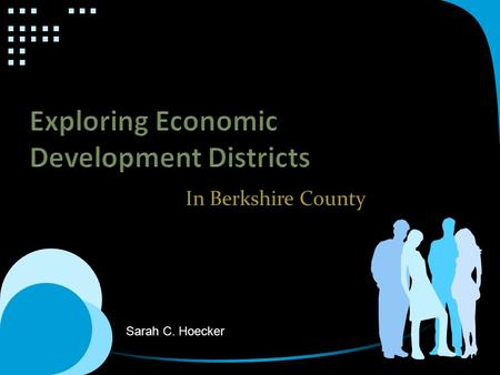 In Berkshire County Sarah C. Hoecker. Economic Development Districts What is an Economic Development District? An EDD is a geographic location created.