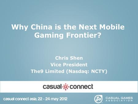 Why China is the Next Mobile Gaming Frontier? Chris Shen Vice President The9 Limited (Nasdaq: NCTY)