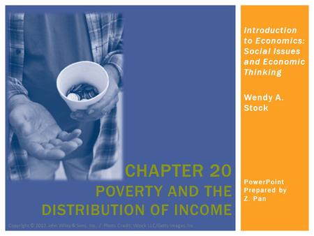 Introduction to Economics: Social Issues and Economic Thinking Wendy A. Stock PowerPoint Prepared by Z. Pan CHAPTER 20 POVERTY AND THE DISTRIBUTION OF.