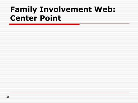 Family Involvement Web: Center Point 1a.  the part of a family involvement web that contains the name of a thematic unit. 1b.