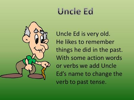 Uncle Ed Uncle Ed is very old.