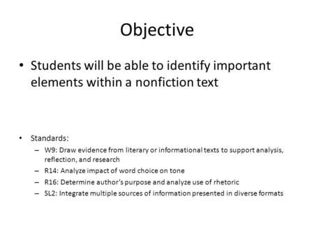 Objective Students will be able to identify important elements within a nonfiction text Standards: – W9: Draw evidence from literary or informational texts.