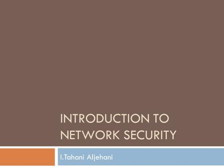 INTRODUCTION TO NETWORK SECURITY l.Tahani Aljehani.