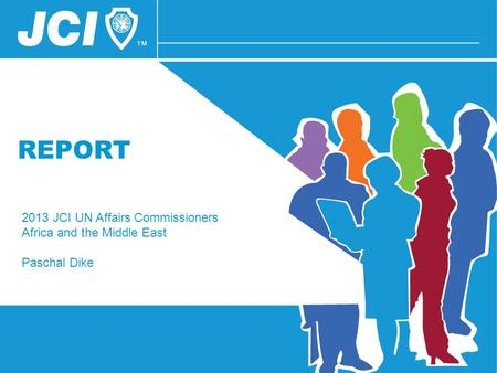 REPORT 2013 JCI UN Affairs Commissioners Africa and the Middle East Paschal Dike.
