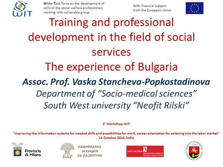 Training and professional development in the field of social services The experience of Bulgaria Assoc. Prof. Vaska Stancheva-Popkostadinova Department.