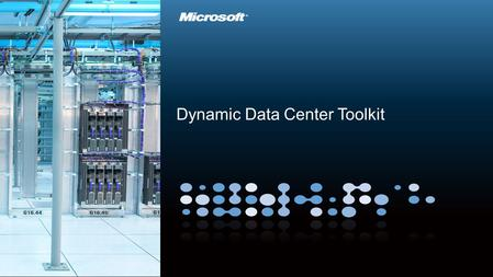 Dynamic Data Center Toolkit. Outline IT Evolution Microsoft's investments Emerging customer needs How can hosters deliver? Dynamic Data Center Toolkit.