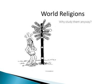 World Religions Why study them anyway?. The Nature of Religion Human beings ask the big questions. We want to solve mysteries—especially the mysteries.