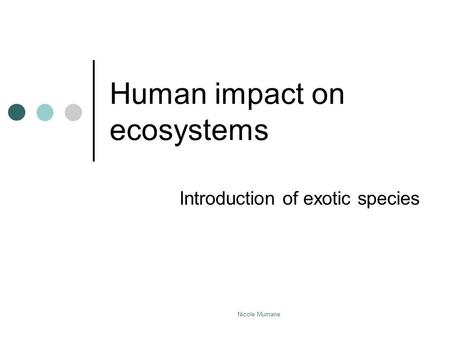 Human impact on ecosystems Introduction of exotic species Nicole Murnane.