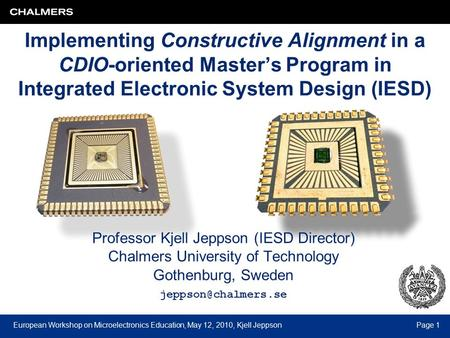 European Workshop on Microelectronics Education, May 12, 2010, Kjell JeppsonPage 1 Implementing Constructive Alignment in a CDIO-oriented Master's Program.