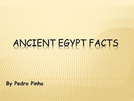 "By Pedro Pinho. Egypt is a big country in Africa. Egypt was called the ""Gift of Nile"" by ancient historians."