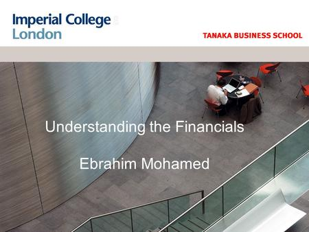 Understanding the Financials Ebrahim Mohamed. © Ebrahim Mohamed 2006 The Business Cycle Initial capital Debt & Equity Sales Net ProfitAssets New Debt.