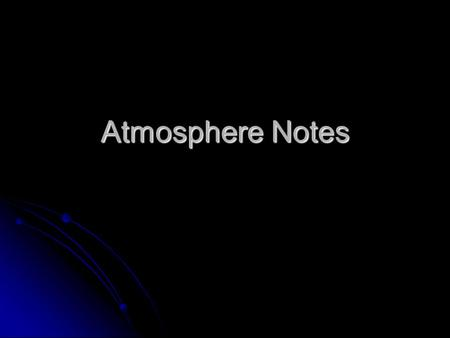 Atmosphere Notes. What are the properties of air? Mass – air consists of atoms and molecules. Mass – air consists of atoms and molecules. Density – the.
