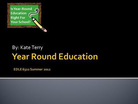 By: Kate Terry Is Year-Round Education Right For Your School?