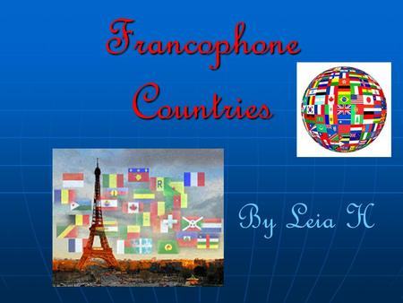 Francophone Countries By Leia H. What Countries is French Spoken as a Main Language ? Here is a list of some countries :- Here is a list of some countries.