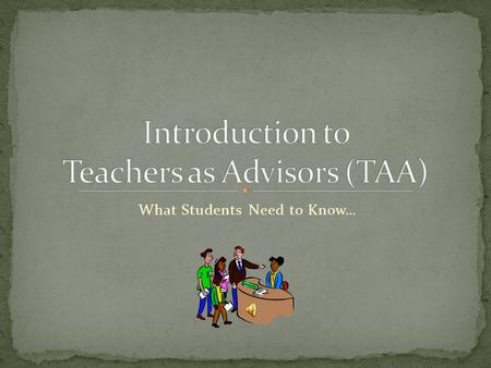 What Students Need to Know…. Provide a consistent adult to connect with students in the school Assist all students to identify and address their academic,