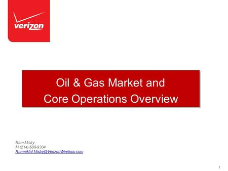 1 Oil & Gas Market and Core Operations Overview Oil & Gas Market and Core Operations Overview Ram Mistry M (214) 608-9304