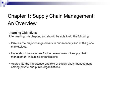 Chapter 1: Supply Chain Management: An Overview Learning Objectives After reading this chapter, you should be able to do the following: Discuss the major.