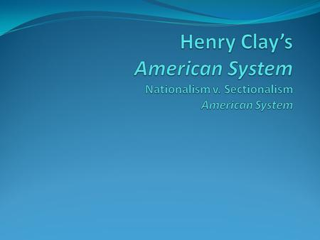 Henry Clay's American System Nationalism v