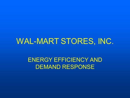 WAL-MART STORES, INC. ENERGY EFFICIENCY AND DEMAND RESPONSE.