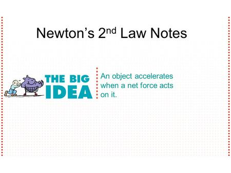 An object accelerates when a net force acts on it. Newton's 2 nd Law Notes.