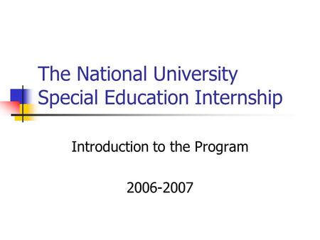 The National University Special Education Internship Introduction to the Program 2006-2007.