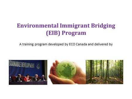 BUSINESS, EMPLOYMENT & TRAINING SERVICES OUR COMMUNITY. OUR FUTURE. Environmental Immigrant Bridging (EIB) Program A training program developed by ECO.