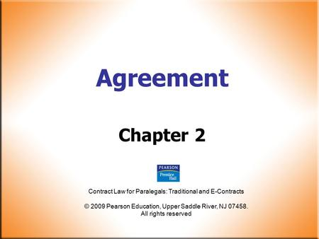 Contract Law for Paralegals: Traditional and E-Contracts © 2009 Pearson Education, Upper Saddle River, NJ 07458. All rights reserved Agreement Chapter.