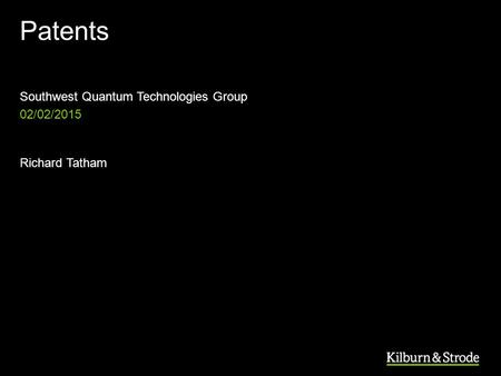 Patents Southwest Quantum <strong>Technologies</strong> Group Richard Tatham 02/02/2015.