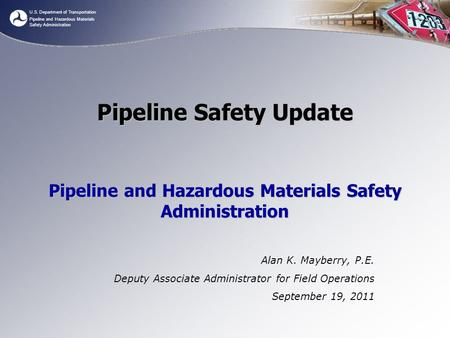 U.S. Department of Transportation Pipeline and Hazardous Materials Safety Administration Pipeline Safety Update Pipeline and Hazardous Materials Safety.