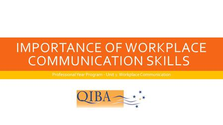 IMPORTANCE OF WORKPLACE COMMUNICATION <strong>SKILLS</strong>