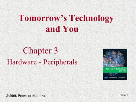Slide 1 Tomorrow's Technology and You Chapter 3 Hardware - Peripherals © 2006 Prentice-Hall, Inc.