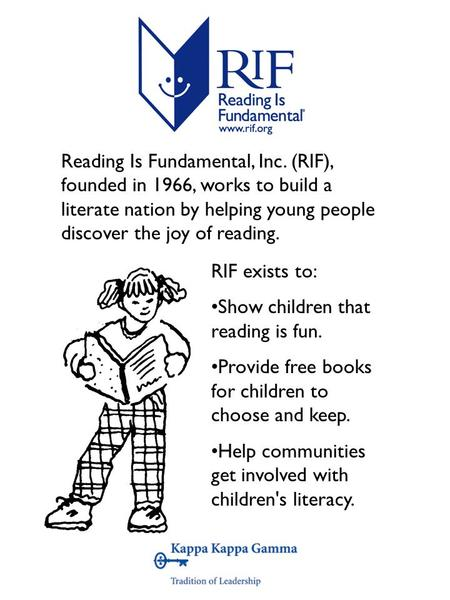 Reading Is Fundamental, Inc. (RIF), founded in 1966, works to build a literate nation by helping young people discover the joy of reading. RIF exists to: