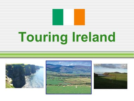Touring Ireland. Welcome to Ireland, The Emerald Isle ! The island of Ireland is made up of 2 countries: The Republic of Ireland, and Northern Ireland.