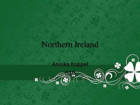 Northern Ireland Annika Koppel G1B. General information Northern Ireland is a part of the United Kingdom in the north-east of the island of Ireland. Northern.