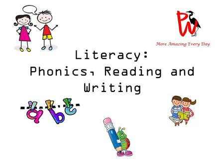 Literacy: Phonics, Reading and Writing. Literacy The Foundation Stage Curriculum is made up of seven areas; three prime and four specific. Literacy is.