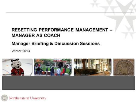 RESETTING PERFORMANCE MANAGEMENT – MANAGER AS COACH Manager Briefing & Discussion Sessions Winter 2013.