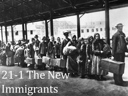 21-1 The New Immigrants. The Lure of America Old Immigrants- mostly Protestant from northwestern Europe Irish, British, German, French Arriving between.