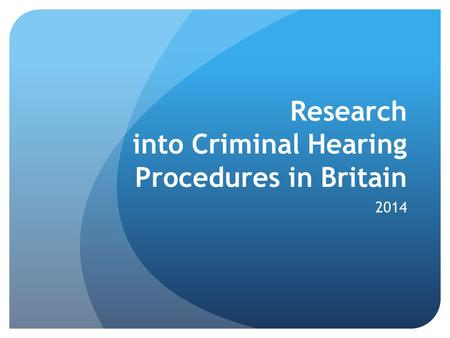 Research into Criminal Hearing Procedures in Britain 2014.