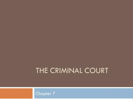 "THE CRIMINAL COURT Chapter 7. Background  English Law practice dates back to William the Conqueror, 1066.  ""Court"" refers to an enclosed place.  Constitution."