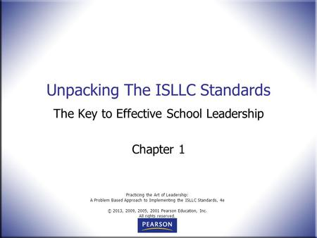 Practicing the Art of Leadership: A Problem Based Approach to Implementing the ISLLC Standards, 4e © 2013, 2009, 2005, 2001 Pearson Education, Inc. All.
